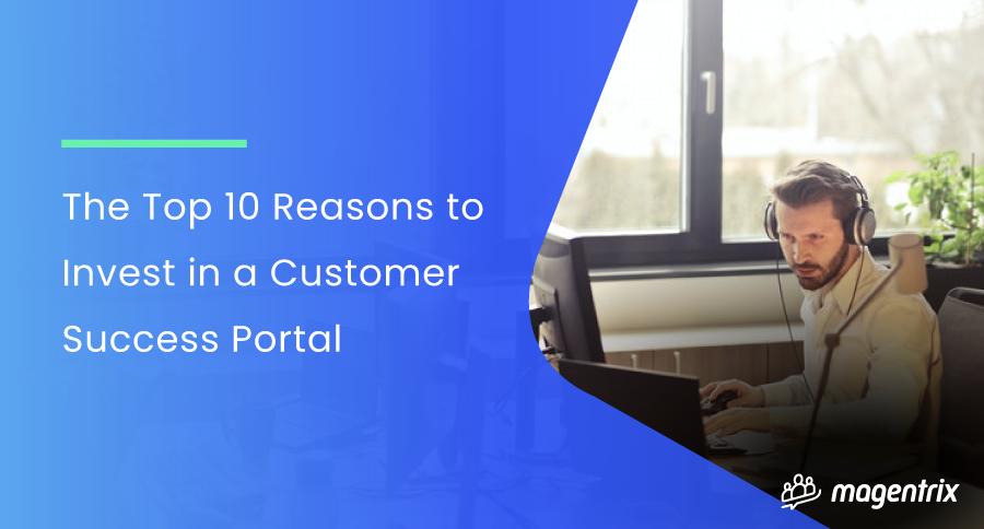 """A man sits at a desk in front of his computer. Text reads """"The Top 10 Reasons to Invest in a Customer Success Portal."""""""