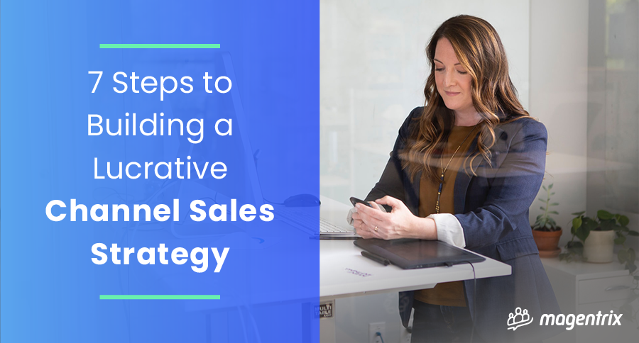 Title Image - 7 Steps to Building A Channel Sales Strategy